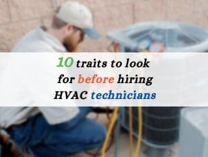 10 traits to look for before hiring HVAC technicians