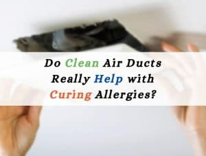 Do-Clean-Air-Ducts-Really-Help-with-Curing-Allergies